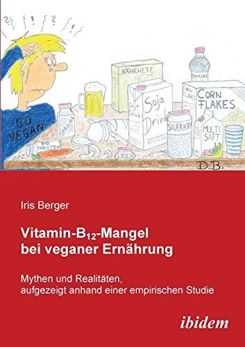 Vitamin-B12-Mangel bei veganer Ernährung: Mythen und Realitäten, aufgezeigt anhand einer empirischen Studie