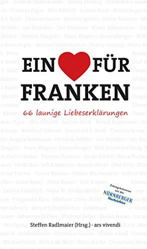 Ein Herz für Franken (eBook): 66 launige Liebeserklärungen (German Edition)