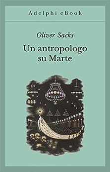 Un antropologo su Marte: Sette racconti paradossali (Gli Adelphi Vol. 134) (Italian Edition) by [Oliver Sacks, I. Blum]