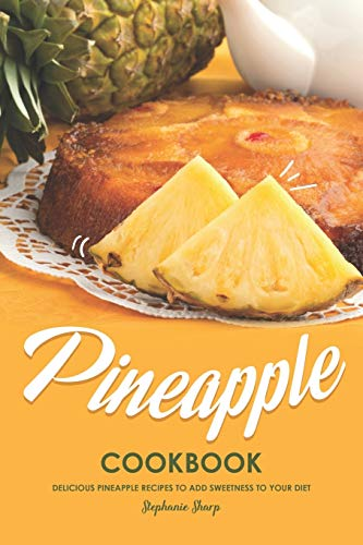 Cheapest Prices! Pineapple Cookbook: Delicious Pineapple Recipes to Add Sweetness to Your Diet