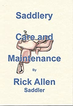 Saddlery Care and Maintenance: A Practical Guide by Saddler by [Rick Allen]