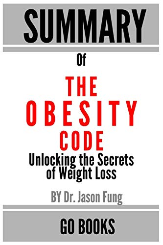 Summary of The Obesity Code: Unlocking the Secrets of Weight Loss by: Dr. Jason Fung | a Go BOOKS Su