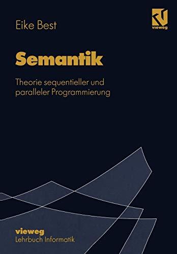 Semantik: Theorie sequentieller und paralleler Programmierung (Lehrbuch Informatik)