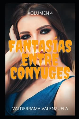 fantasías entre conyuges vol 4: Confesiones íntimas, secretos de diario, historias de sexo, asuntos de adultos, amor, placer, romance y fantasía, citas