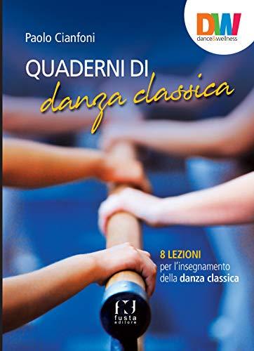 Quaderni di danza classica. 8 lezioni per l'insegnamento della danza classica