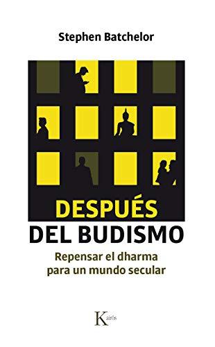 Después del budismo: Repensar el dharma para un mundo secular (Sabiduría perenne)
