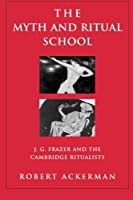The Myth and Ritual School: J.G. Frazer and the Cambridge Ritualists (Theorists of Myth) by Robert Ackerman(2002-08-18)