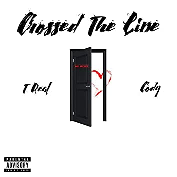 Crossed the Line (feat. Cody & Tone Jonez)
