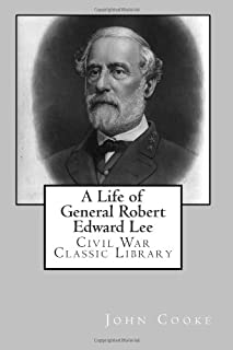 A Life of General Robert Edward Lee: Civil War Classic Library