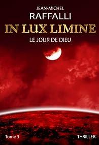 In lux limine, tome 3 : Le jour de Dieu par Jean-Michel Raffalli