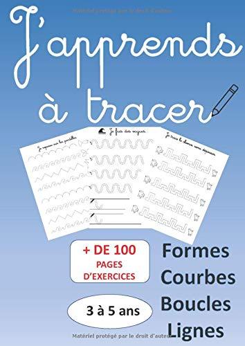 J'apprends à tracer formes boucles courbes lignes 3 à 5 ans plus de 100 pages d'exercices: cahier de graphisme pour enfants