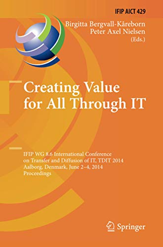 Creating Value for All Through IT: IFIP WG 8.6 International Conference on Transfer and Diffusion of IT, TDIT 2014, Aalborg, Denmark, June 2-4, 2014, ... and Communication Technology, 429)