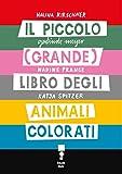 Il piccolo (grande) libro degli animali colorati (Italian Edition)