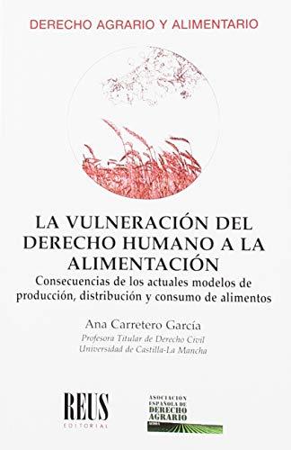 La vulneración del derecho humano a la alimentación: Consecuencias de los actuales modelos de producción, distribución y consumo de alimentos