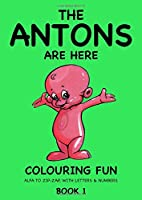 The Antons are Here Colouring Fun: Alfa to Zip-Zap, with Letters & Numbers