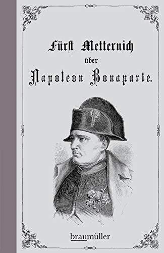 Über Napoleon Bonaparte: Eine Charakterstudie aus 1813 und 1820