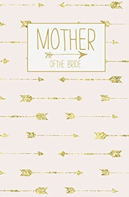 Mother of the Bride: Notebook, Rose Gold Arrow Blank Wedding Planning Journal, 110 Lined Pages, 5.25 x 8, Stylish Journal for Bride's Mom, Ideal for ... Bride to Be's Mother, Bridal Party Gifts