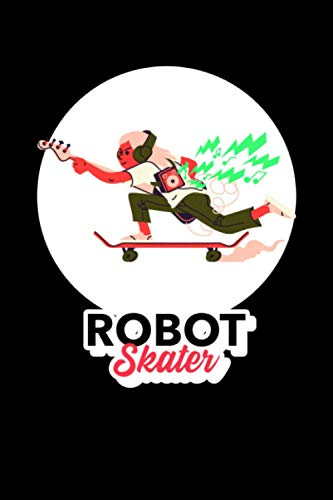 Robot Skater: Robots & Skateboarding Journal For Skaters Gift Idea, 120 Pages 6 x 9 inches Cool Robotic Skateboarder Lined Notebook