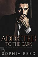 Addicted to the Dark: A Dark Billionaire Romance