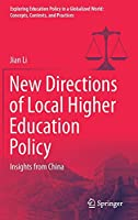 New Directions of Local Higher Education Policy: Insights from China (Exploring Education Policy in a Globalized World: Concepts, Contexts, and Practices)