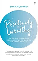 Positively Wealthy: A 33-day guide to manifesting sustainable wealth and abundance in all areas of your life