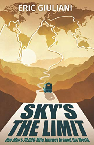 Sky's the Limit: One Man's 70,000-Mile Journey Around the World
