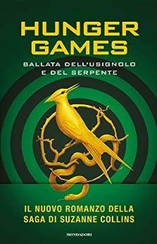 Hunger Games - Ballata dell'usignolo e del serpente: Un romanzo della saga di Hunger Games di [Suzanne Collins]