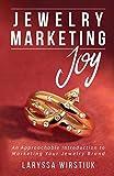 Jewelry Marketing Joy: An Approachable Introduction to Marketing Your Jewelry Brand