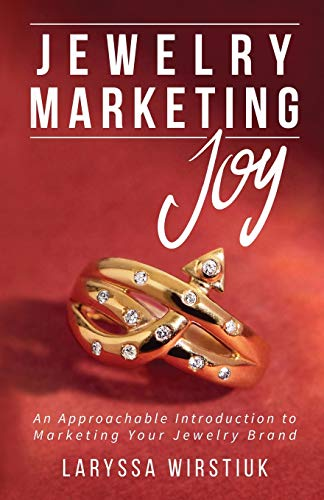 Compare Textbook Prices for Jewelry Marketing Joy: An Approachable Introduction to Marketing Your Jewelry Brand  ISBN 9780985831943 by Wirstiuk, Laryssa