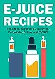 E-Juice Recipes: Popular Vape Recipes and eLiquid Recipes to Use For Your Electronic Cigarette, E-Hookah, G-Pen & Vape!