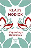 Keyserlings Geheimnis: Roman von Modick, Klaus