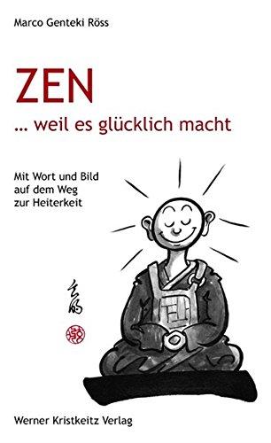 Zen … weil es glücklich macht: Mit Wort und Bild auf dem Weg zur Heiterkeit