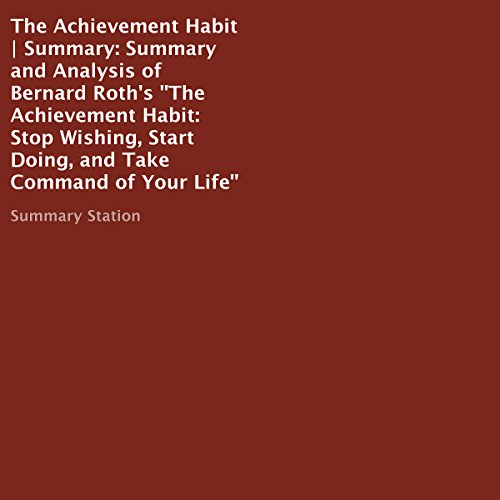Summary and Analysis of Bernard Roth's The Achievement Habit: Stop Wishing, Start Doing, and Take Command of Your Life cover art