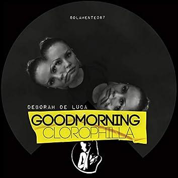 Goodmorning Clorophilla