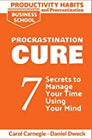 Productivity Habits and Procrastination - Procrastination Cure: 7 Secrets to Develop your Mind and Achieve your Dreams - Master Your Mindset and Become a Leader (Emotional Intelligence for Leadership)