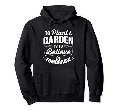 To Plant A Garden Is To Believe In Tomorrow Outdoor Pullover Hoodie