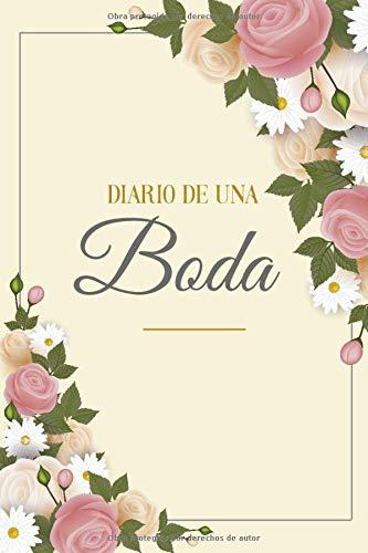 DIARIO DE UNA BODA: Cuaderno con 120 Páginas | Páginas con Rayas Horizontales y en Blanco | Regalo Perfecto