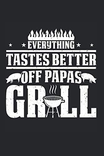 Everything Tastes Better Off Papas Grill: Barbecue BBQ Notebook, Journal & Diary - Appreciation Gift Idea - 120 Lined Pages, 6x9 Inches, Matte Soft Cover