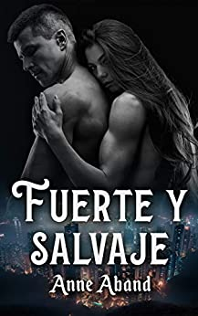 Fuerte y Salvaje: (WolfHunters 3, romance paranormal) (Spanish Edition) by [Anne Aband]