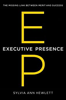Executive Presence: The Missing Link Between Merit and Success by [Sylvia Ann Hewlett]
