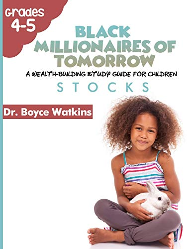 The Black Millionaires of Tomorrow: A Wealth-Building Study Guide for Children (Grades 4th - 5th): Stocks