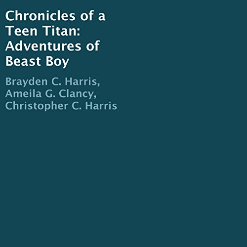 Chronicles of a Teen Titan: Adventures of Beast Boy                   By:                                                                                                                                 Brayden C. Harris,                                                                                        Ameila G. Clancy,                                                                                        Christopher C. Harris                               Narrated by:                                                                                                                                 Golden                      Length: 1 hr and 3 mins     Not rated yet     Overall 0.0