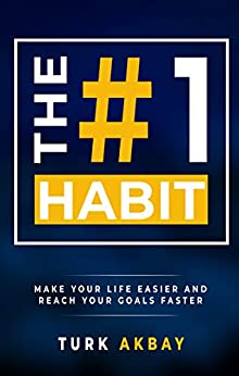 The #1 Habit: Make Your Life Easier and Reach Your Goals Faster by [Turk Akbay]
