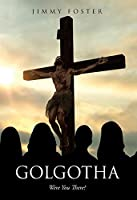 Golgotha: Were You There?
