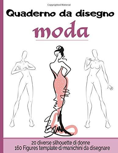 Quaderno da disegno moda: Libro da disegno per stilisti e designer di moda | 160 creazioni |20 diverse silhouette di donne