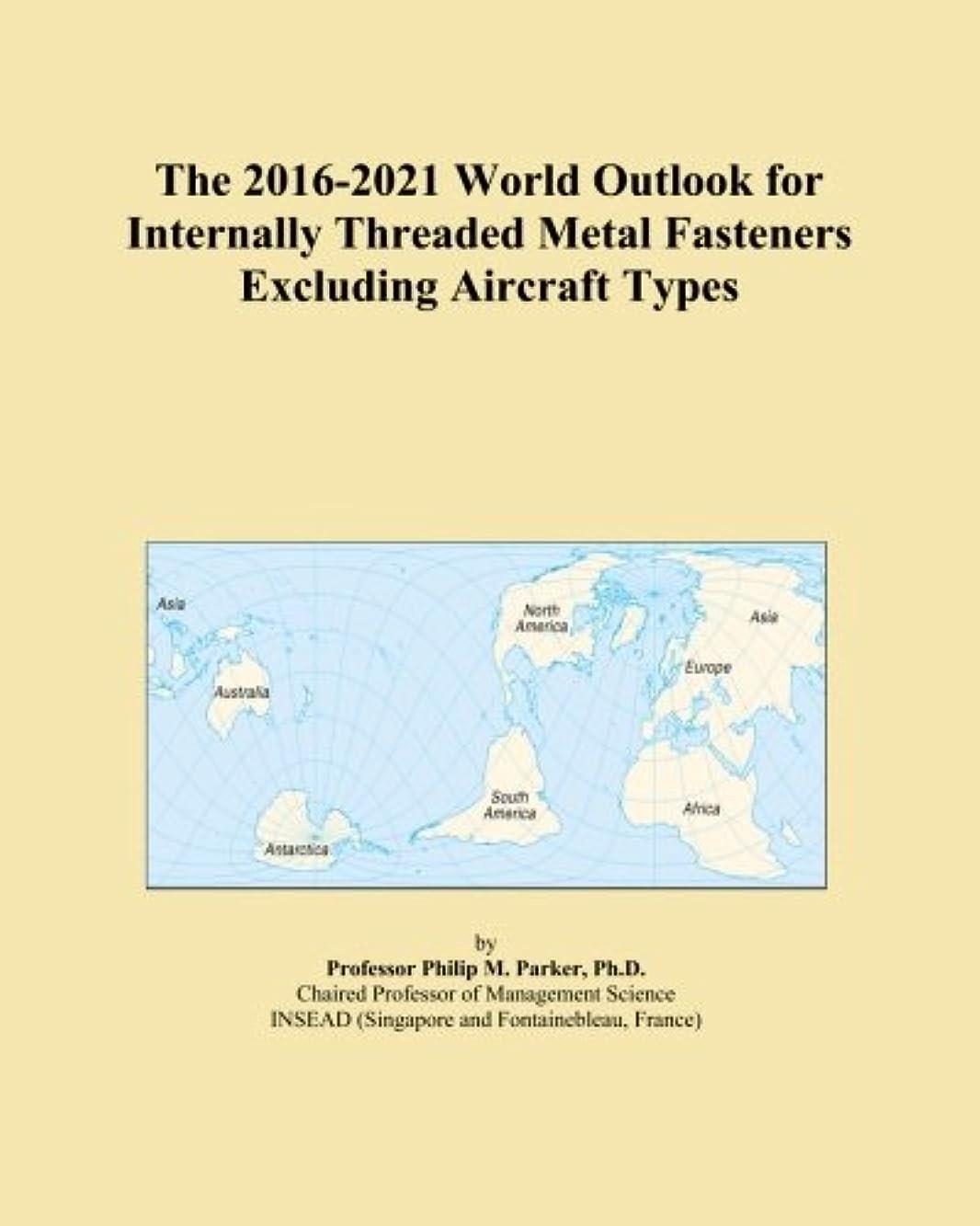 思われる混乱させる顕現The 2016-2021 World Outlook for Internally Threaded Metal Fasteners Excluding Aircraft Types