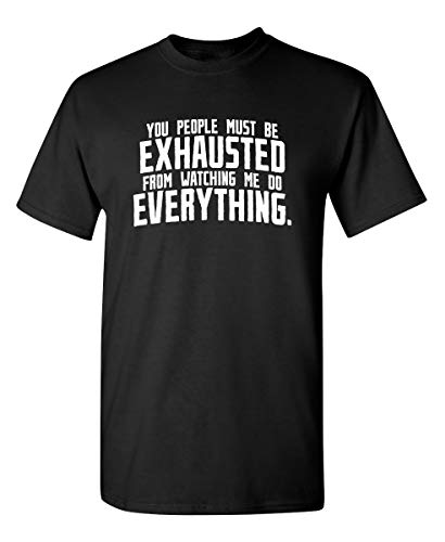 You People Must Be Exhausted Graphic Novelty Sarcastic Funny T Shirt XL Black