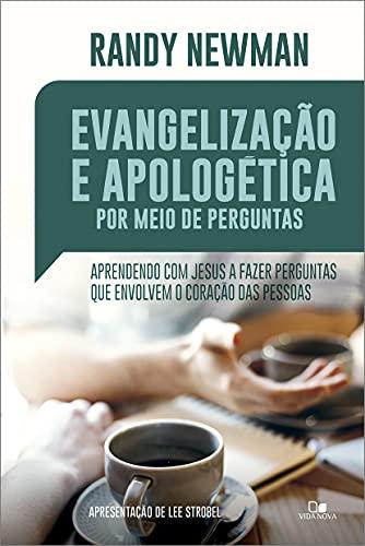 Evangelização E Apologética Por Meio De Perguntas. - Aprendendo Com Jesus A Fazer Perguntas Que Envolvem O Coração Das Pessoas