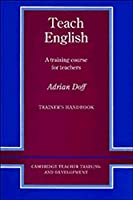 Teach English Trainer's handbook: A Training Course for Teachers (Cambridge Teacher Training and Development)