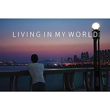 Living in my world